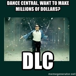 Gangnam style psy - DANCE CENTRAL, WANT TO MAKE MILLIONS OF DOLLARS? DLC