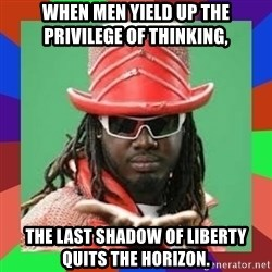 t pain - When men yield up the privilege of thinking,  THE LAST SHADOW OF LIBERTY QUITS THE HORIZON.