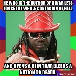 t pain - He who is the author of a war lets loose the whole contagion of hell  AND OPENS A VEIN THAT BLEEDS A NATION TO DEATH.