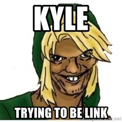 Link Pedreiro - kyle trying to be link