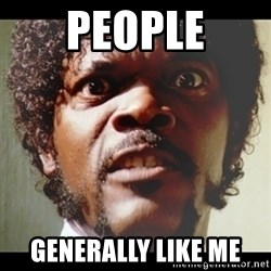 Samuel L Jackson meme - People Generally like me