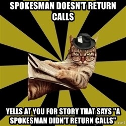 "Frustrated Journalist Cat - spokesman doesn't return calls yells at you for story that says ""a spokesman didn't return calls"""