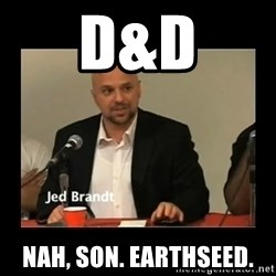 Jed Brant's Theories - D&D nah, son. earthseed.