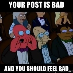And You Should Feel Bad - Your post is bad and you should feel bad