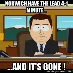 Aand Its Gone - Norwich have the lead 4-1 minute... ...and it's gone !