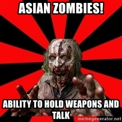 Zombie - ASIAN ZOMBIES! ABILITY TO HoLD WEAPONS AND TALK