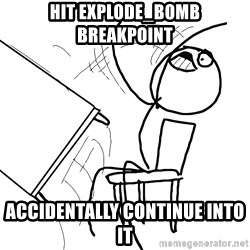 Desk Flip Rage Guy - hit explode_bomb breakpoint accidentally continue into it