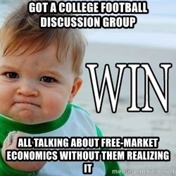 Win Baby - Got a college football discussion group all talking about free-market economics without them realizing it