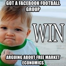 Win Baby - Got A Facebook football group arguing about free market economics