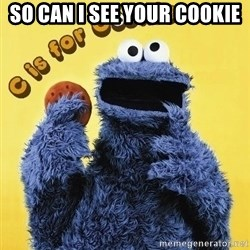 cookie monster  - so can i see your cookie