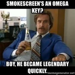 anchorman2 - smokescreen's an omega key? boy, he became legendary quickly.