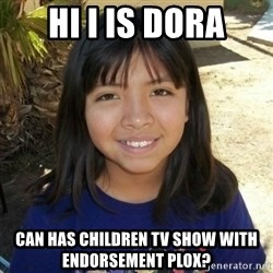 aylinfernanda - hi i is dora can has children tv show with endorsement plox?