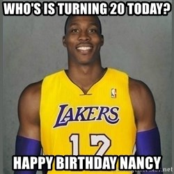 Dwight Howard Lakers - who's is Turning 20 Today? HAppy Birthday NAncy