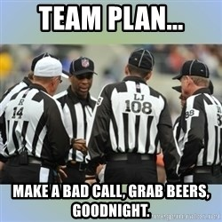 NFL Ref Meeting - Team plan... make a bad call, grab beers, goodnight.