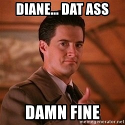 Thumbs-up Agent Dale Cooper  - Diane... dat ass damn fine