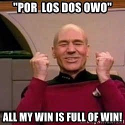 """Jean Luc Picard Full of Win - No Text - """"por  los dos owo"""" all my win is FULL OF WIN!"""