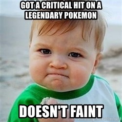 Victory Baby - Got a critical hit on a legendary Pokemon Doesn't faint