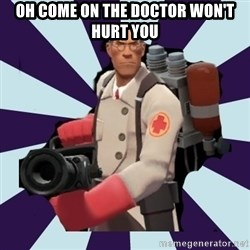 TF2 Medic  - oh come on the doctor won't hurt you