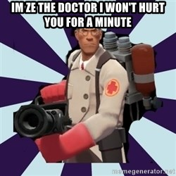 TF2 Medic  - im ze the doctor i won't hurt you for a minute