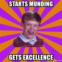 Unlucky Brian Strikes Again - starts munding gets excellence