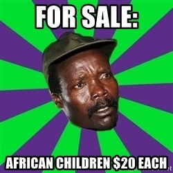Mad Kony - FOR SALE: AFRICAN CHILDREN $20 each