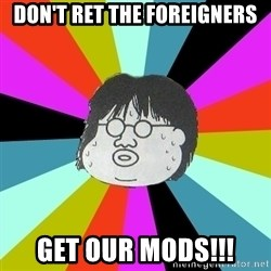 typical.otaku - DON'T RET THE FOREIGNERS GET OUR MODS!!!