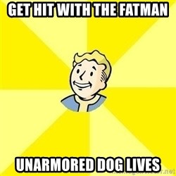 Fallout 3 - get hit with the fatman unarmored dog lives