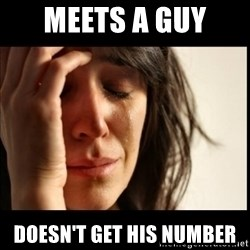 First World Problems - meets a guy  doesn't get his number