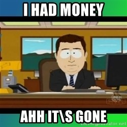 AH ITS GONE - I had money AHH IT\S GONE