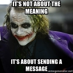 joker - it's not about the meaning it's about sending a message