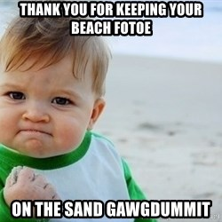 SUCCESS BABY BEACH2 - Thank you for keeping your beach fotoe on the sand gawgdummit