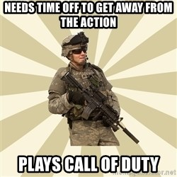 smartass soldier - Needs time off to get away from the action plays call of duty