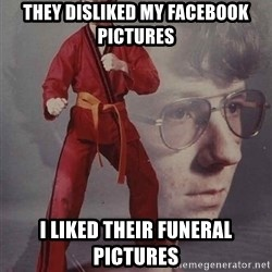 PTSD Karate Kyle - they disliked my facebook pictures I liked their funeral pictures