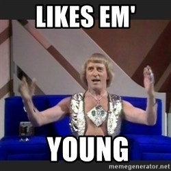 Jimmy Savile - Likes em'  YOUNG