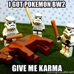Storm troopers beating dead horse - i got pokemon bw2 give me karma