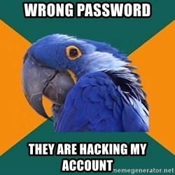 Paranoid Parrot - wrong password they are hacking my account
