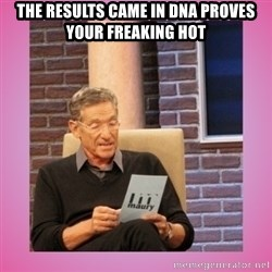 MAURY PV - the results came in dna proves your freaking hot