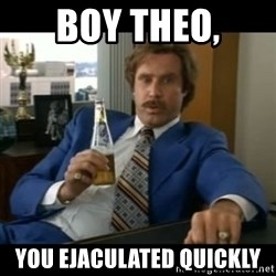 anchorman2 - boy theo, you ejaculated quickly