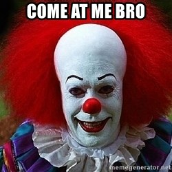 Pennywise the Clown - come at me bro