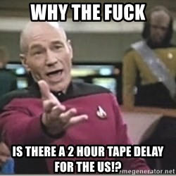 star trek wtf - why the fuck is there a 2 hour tape delay for the us!?