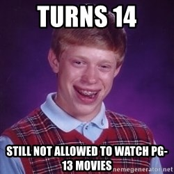 Bad Luck Brian - turns 14 still not allowed to watch pg-13 movies