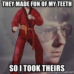 PTSD Karate Kyle - They made fun of my teeth So i took theirs
