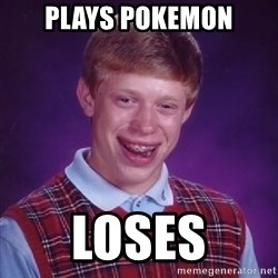 Bad Luck Brian - Plays pokemon loses