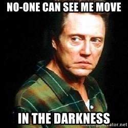Christopher Walken - no-one can see me move in the darkness