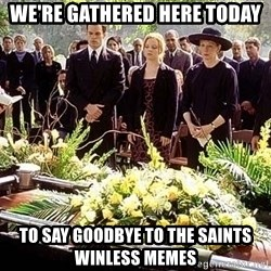 funeral1 - we're gathered here today to say goodbye to the saints winless memes