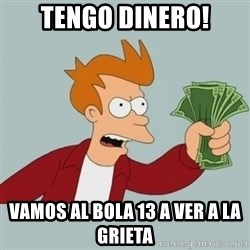 Shut Up And Take My Money Fry - tengo dinero! vamos al bola 13 a ver a la grieta