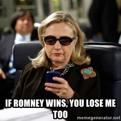 Hillary Text - IF ROMNEY WINS, YOU LOSE ME TOO