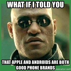 Matrix Morpheus - WHAT IF I TOLD YOU THAT APPLE AND ANDROIDS ARE BOTH GOOD PHONE BRANDS