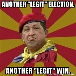 "Hugo Chavez - Another ""legit"" election, Another ""Legit"" Win."