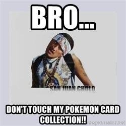 san juan cholo - bro... don't touch my pokemon card collection!!